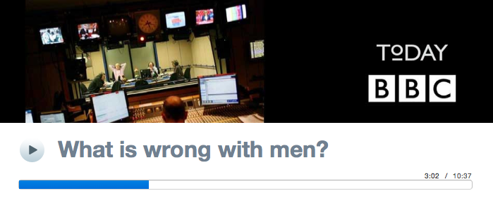 BBC Radio 4, Today Programme, What is wrong with men?